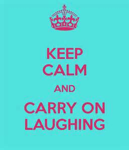 keep calm and carrying on laughing