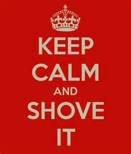 keep calm and shove it